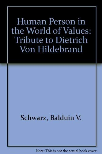 9780837164861: The Human Person and the World of Values: A Tribute to Dietrich Von Hildebrand by His Friends in Philosophy