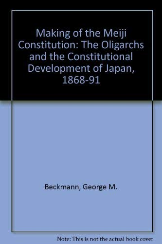 9780837165530: The Making of the Meiji Constitution: The Oligarchs and the Constitutional Development of Japan, 1868-1891