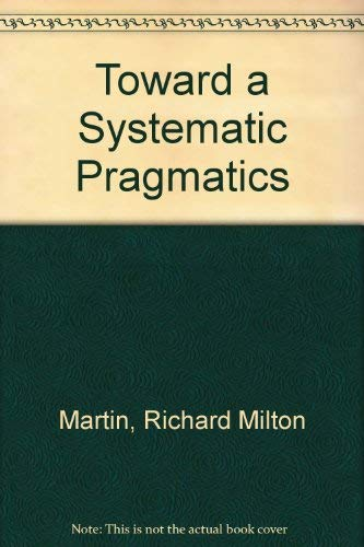 Toward a Systematic Pragmatics: Martin, Richard Milton
