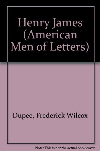 Henry James.: (American Men of Letters Series): Frederick Wilcox Dupee