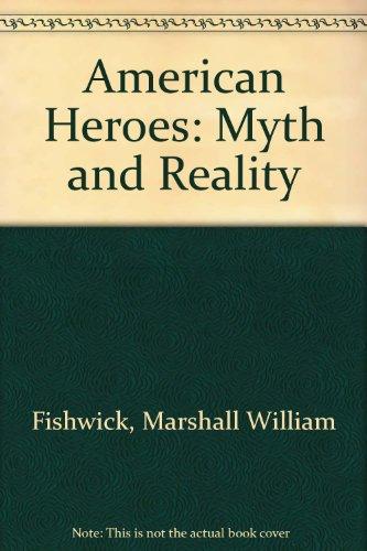 American Heroes: Myth and Reality: Fishwick, Marshall William