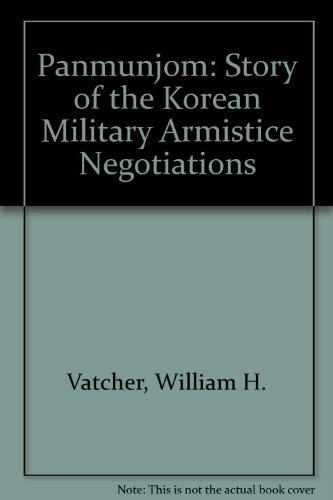 Panmunjom: The Story of the Korean Military Armistice Negotiations: William H. Vatcher