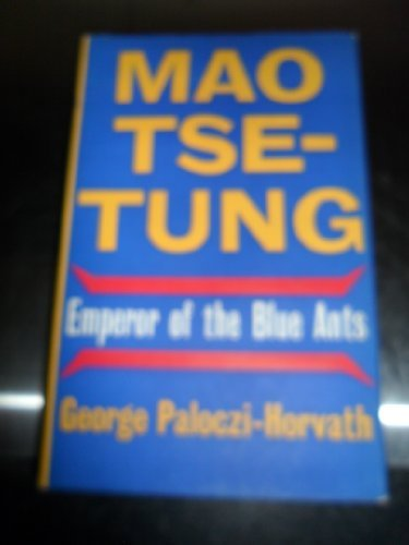 Mao Tse-Tung, Emperor of the Blue Ants: Paloczi-Horvath, George