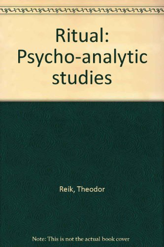Ritual: Psycho-Analytic Studies. (The Psychological Problems of Religion): Reik, Theodor