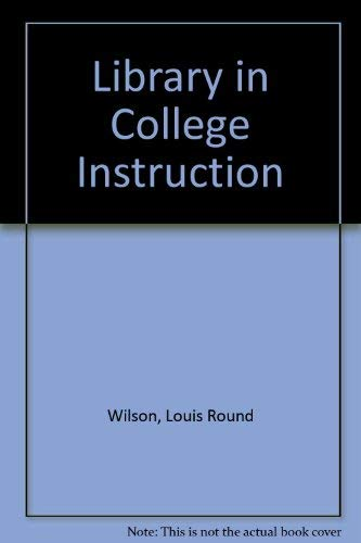 The Library in College Instruction: Louis R. Wilson