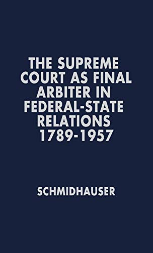9780837169453: The Supreme Court as Final Arbiter in Federal-State Relations: 1789-1957