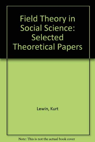 9780837172361: Field Theory in Social Science: Selected Theoretical Papers