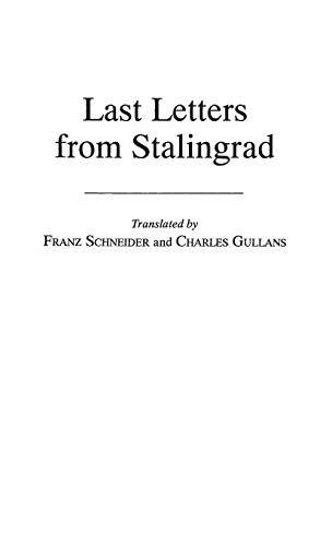 Last Letters from Stalingrad: Schneider, Franz; Gullans,
