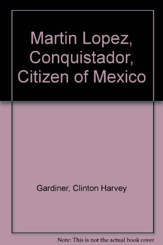 9780837173221: Martin Lopez, Conquistador, Citizen of Mexico