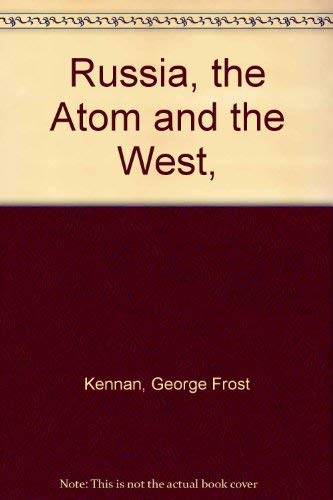 Russia, the Atom and the West,: Kennan, George Frost