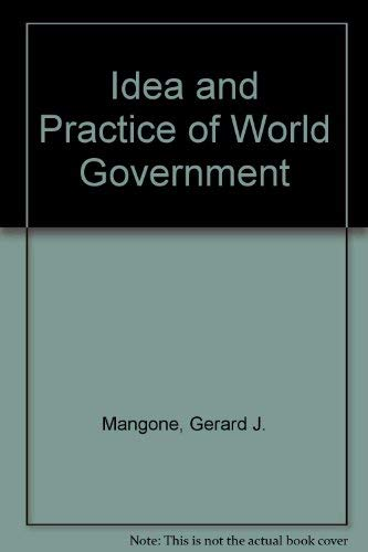 The Idea and Practice of World Government: Mangone, Gerard J.