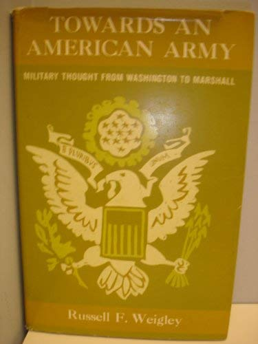 9780837174990: Towards an American Army: Military Thought from Washington to Marshall