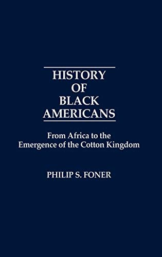 History of Black Americans: From Africa to the Emergence of the Cotton Kingdom (Contributions in American History) (0837175291) by Philip S. Foner
