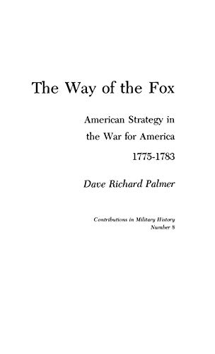 The Way of the Fox: American Strategy in The War for America, 1775-1783 (Contributions in American History) (0837175313) by David Richard Palmer