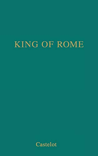 King of Rome: A Biography of Napoleon's Tragic Son (0837175712) by Andre Castelot; Robert Baldick