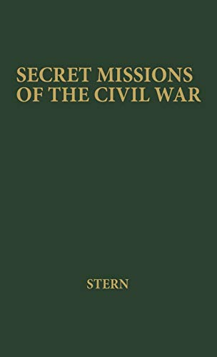 9780837176574: Secret Missions of the Civil War: First-Hand Accounts by Men and Women Who Risked Their Lives in Underground Activities for the North and the South, ... and South Woven into a Continuous Narrative