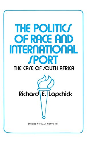 The Politics of Race and International Sport: The Case of South Africa: Lapchick, Richard Edward
