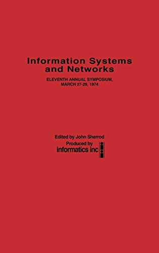 Information Systems and Networks: Eleventh Annual Symposium; March 27-29, 1974.: Sherrod, John (Ed)