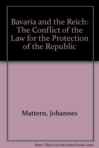 Bavaria and the Reich The Conflict of the Law for the Protection of the Republic: Mattern, Johannes