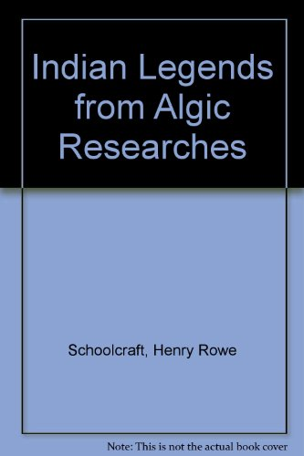 9780837177274: Schoolcraft's Indian Legends from Algic Researches; The Myth of Hiawatha, One±Ota, the Red Race in America, and Historical and Statistical ... ... the Indian Tribes of the United