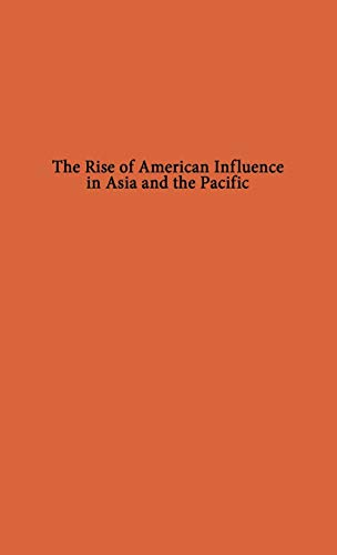 The Rise of American Influence in Asia: Battistini, Lawrence Henry