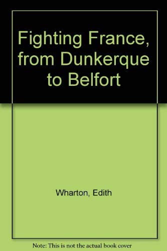 Fighting France, from Dunkerque to Belfort.: Wharton, Edith