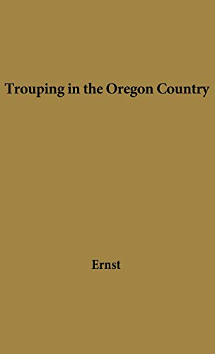 Trouping in Oregon Country: Ernst, Ernst, Alice