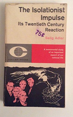 The Isolationist Impulse: Its Twentieth Century Reaction: Adler, Selig