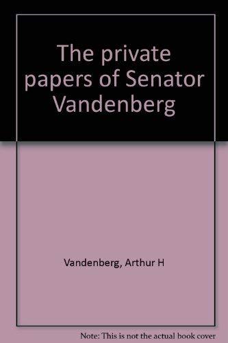 The private papers of Senator Vandenberg: Vandenberg, Arthur H