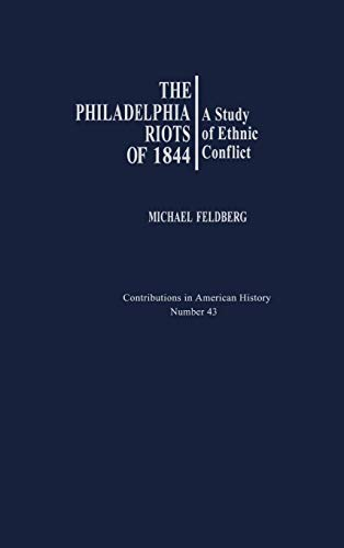 9780837178769: The Philadelphia Riots of 1844: A Study of Ethnic Conflict (Contributions in American History)