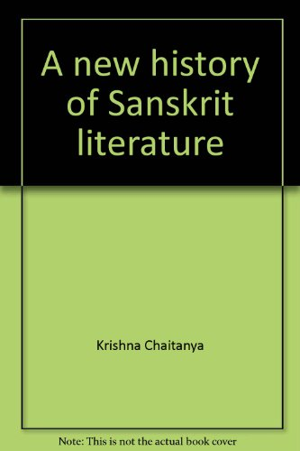 A New History of Sanskrit Literature: Chaitanya Krishna