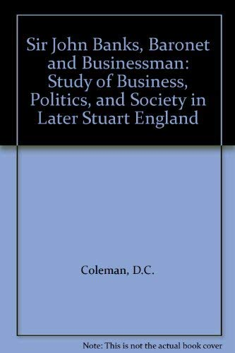 9780837179322: Sir John Banks, baronet and businessman: A study of business, politics, and society in later Stuart England
