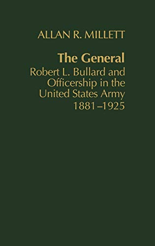 The General: Robert L. Bullard and Officership in the United States Army, 1881-1925 (Contribution...