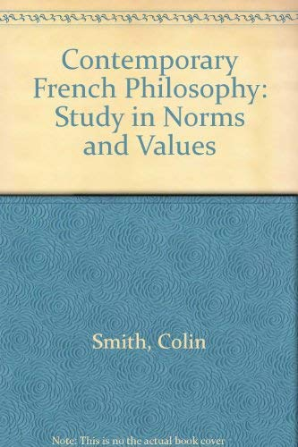 Contemporary French Philosophy A Study in Norms and Values: Smith Colin