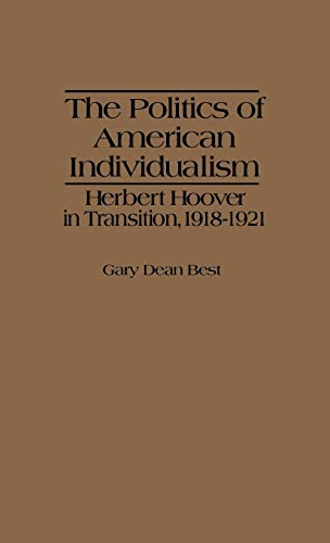 9780837181608: The Politics of American Individualism: Herbert Hoover in Transition, 1918-1921