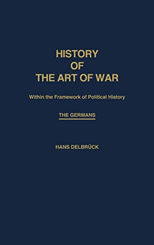 9780837181639: History of the Art of War Within the Framework of Political History: The Germans (Contributions in Military Studies)