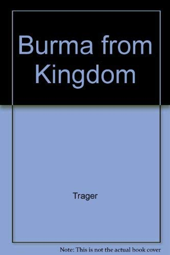 Burma from Kingdom to Republic: A Historical and Political Analysis: Frank N. Trager