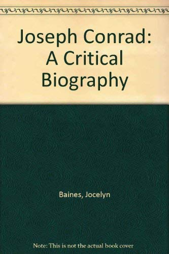 Joseph Conrad: A Critical Biography: Baines, Jocelyn