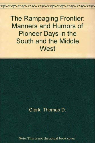 9780837183138: The Rampaging Frontier: Manners and Humors of Pioneer Days in the South and the Middle West