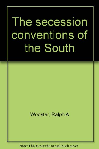 The secession conventions of the South: Wooster, Ralph A