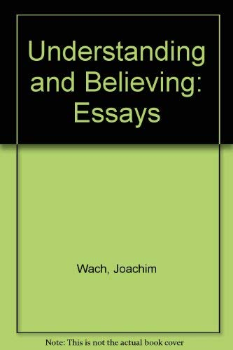 Understanding and Believing: Essays (English and German: Wach, Joachim