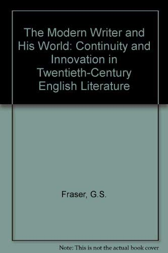 The Modern Writer and His World: Continuity and Innovation in Twentieth-Century English Literature:...