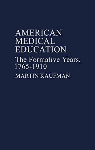 American Medical Education: The Formative Years, 1765-1910: Kaufman, Martin