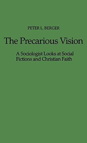 9780837186573: The Precarious Vision: A Sociologist Looks at Social Fictions and Christian Faith