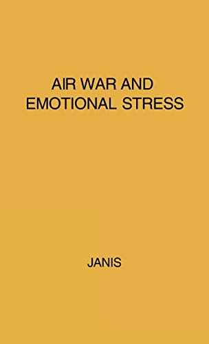 Air War and Emotional Stress : Psychological: Irving L. Janis