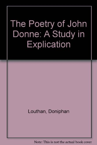 The Poetry of John Donne: A Study in Explication: Louthan, Doniphan