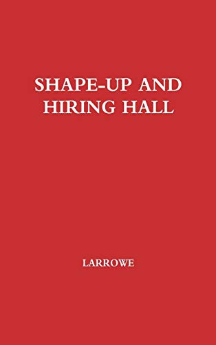 9780837187501: Shape-Up and Hiring Hall: A Comparison of Hiring Methods and Labor Relations on the New York and Seattle Waterfronts