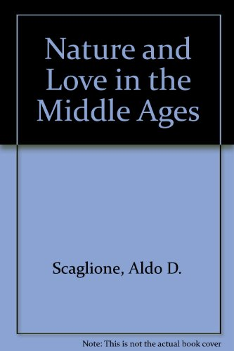 Nature And Love In The Middle Ages.: SCAGLIONE, Aldo D.