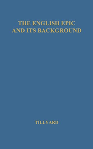 The English Epic and Its Background.: Eustace Mandeville Wetenhall Tillyard