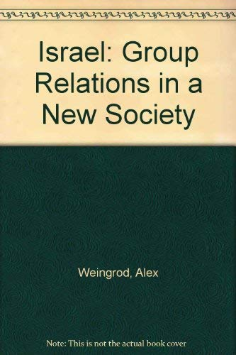 Israel: Group Relations in a New Society: Alex Weingrod